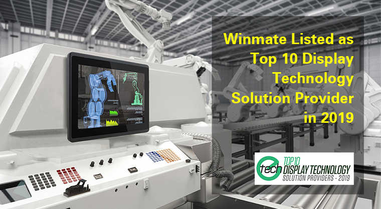 Winmate Listed as Top 10 Display Technology Solution Provider in 2019