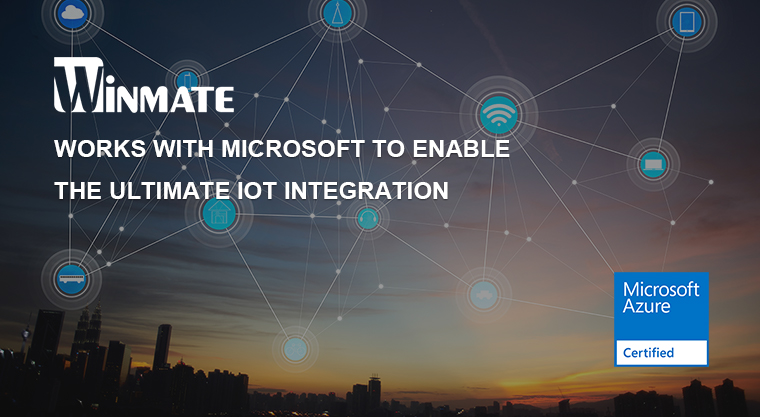 Winmate Collaborates with Microsoft to Accelerate IoT Deployment